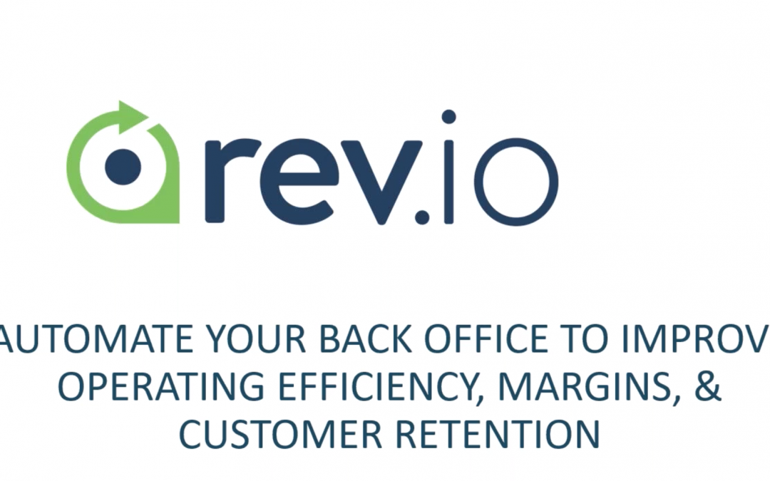 Automate Your Back Office To Improve Operating Efficiency, Margins, and Customer Retention